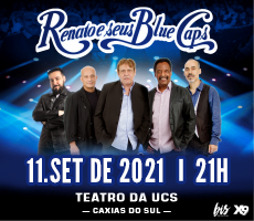 RENATO E SEUS BLUE CAPS - CAXIAS DO SUL / |RS|