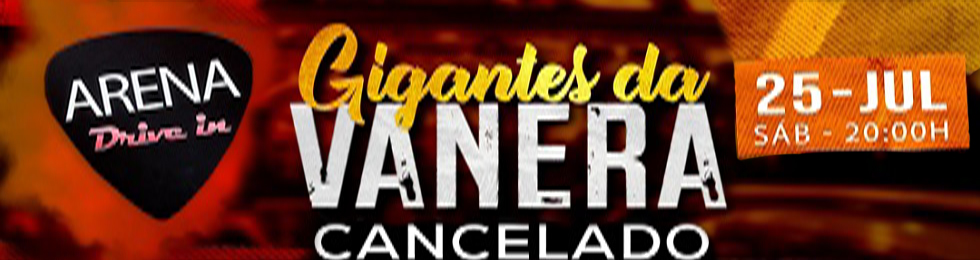 CANCELADO GIGANTES DA VANERA