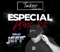 TAIKEN ESPECIAL ANOS 80 COM DJ JEFF
